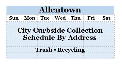 Click here to view the Allentown City Curbside Collection Schedule by Address for Trash and Recycling.