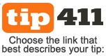 Tip411 Choose the link that best describes your tip below.